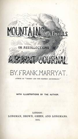 Marryat, Frank Mountains and Molehills: or, Recollections of a Burnt    Journal London: Longman, Brown, Green, and Longmans, 1855 Gift of Charles S. Cushing