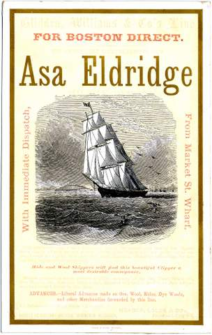 Ships Card Asa Eldridge – for Boston Direct, c. 1850-60 Gift of Dixon E. Heise  This ships' card reminds one that many gold seekers – in the end - returned to the East.