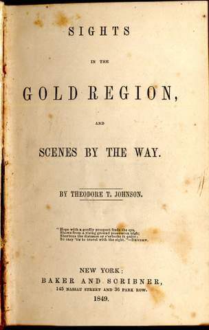 Johnson, Theodore T. Sights in the Gold Region and Scenes by the Way New York: Baker and Scribner, 1849
