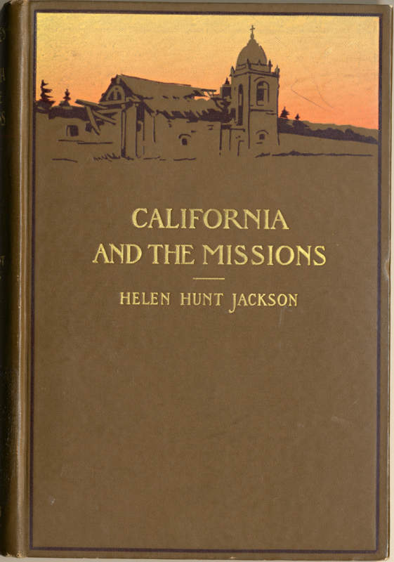 Jackson, Helen Hunt California and The Missions Little Brown & Co., Boston, 1902
