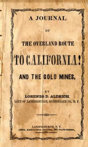 Aldrich, Lorenzo D.  A Journal of the Overland Route To California!    and the Gold Miner Lansingburgh, N.Y.: Alexr. Kirkpatrick Printer, 1851.