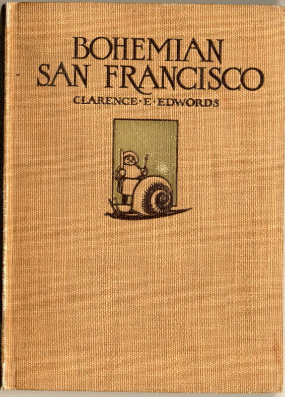 Edwords, Clarence Edgar Bohemian San Francisco: Its Restaurants and Their Most Famous Recipes San Francisco: P. Elder & Company, 1914 Gift of Mrs. Ethel Woodward Glenn.