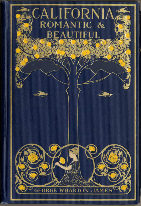 James, Geo. Wharton California: Romantic & Beautiful Boston: Page Company., 1914