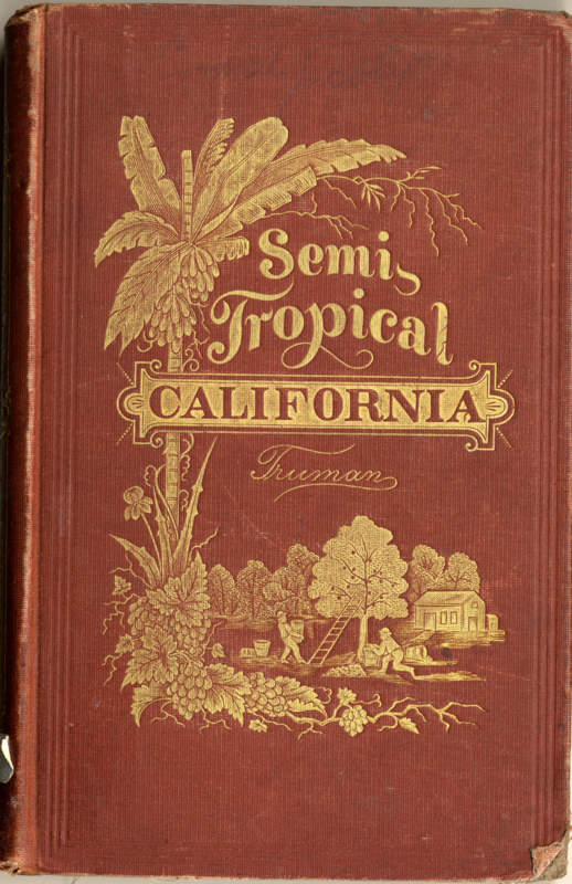 Truman, Benjamen Cummings Semi-tropical California San Francisco: A.L. Bancroft & Co., 1874